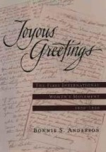 Joyous Greetings: The First International Women's Movement, 1830-1860Anderson, Bonnie S. - Product Image