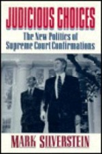 Judicious Choices: The New Politics of Supreme Court Confirmationsby: No Author - Product Image