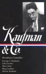 Kaufman and Company. Broadway Comedies. George S. Kaufman with Edna Ferber, Moss Hart, Ring Lardner, Morrie Ryskind.Kaufman, George S. - Product Image