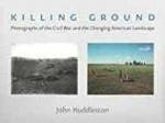 Killing Ground: The Civil War and the Changing American LandscapeHuddleston, John - Product Image