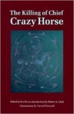 Killing of Chief Crazy Horse: Three Eyewitness Views. Theby: Clark, Robert A. - Product Image