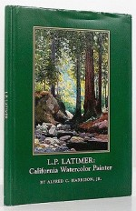 L.P. Latimer:: California Watercolor PainterHarrison, Jr., Alfred C. - Product Image