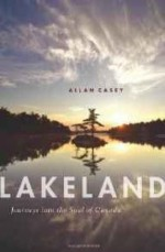 Lakeland: Journeys into the Soul of Canadaby: Casey, Allan - Product Image