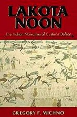Lakota Noon: The Indian Narrative of Custer's DefeatMichno, Gregory F - Product Image