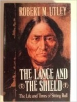 Lance and the Shield, The : The Life and Times of Sitting Bullby: Utley, Robert M. - Product Image