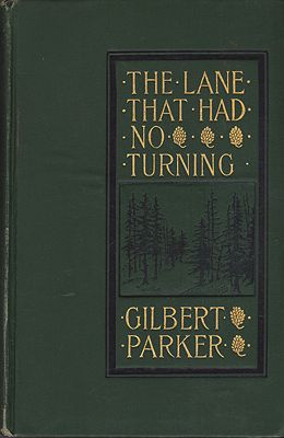 Lane That Had No Turning, The: and Other Tales Concerning The People of Pontiac; Together with Certain 'Parables of Provinces.' by: Parker, Gilbert - Product Image
