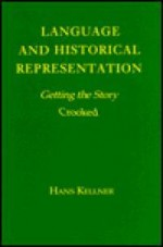 Language and Historical Representation: Getting the Story Crookedby: Kellner, Hans - Product Image