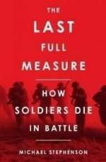 Last Full Measure, The: How Soldiers Die in Battleby: Stephenson, Michael - Product Image