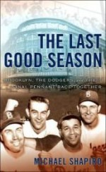 Last Good Season, The: Brooklyn, the Dodgers, and Their Final Pennant Race Togetherby: Shapiro, Michael - Product Image