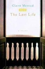 Last Life, The (SIGNED COPY)by: Messud, Claire - Product Image