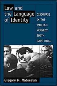 Law and the Language of Identity: Discourse in the William Kennedy Smith Rape Trialby: Matoesian, Gregory M. - Product Image