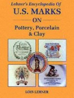 Lehner's Encyclopedia of U.S. Marks on Pottery, Porcelain and Clayby: Lehner, Lois - Product Image