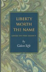 Liberty Worth the Name: Locke on Free AgencyYaffe, Gideon - Product Image