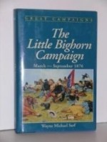 Little Bighorn Campaign, The : MarchSeptember 1876 (Great Campaigns Series)by: Sarf, Wayne Michael - Product Image
