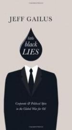 Little Black Lies: Corporate & Political Spin in the Global War for Oil (An RMB Manifesto)by: Gailus, Jeff - Product Image