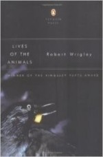 Lives of the Animals (Poets, Penguin)by: Wrigley, Robert - Product Image