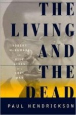 Living and the Dead, The  Robert McNamara and Five Lives of a Lost Warby: Hendrickson, Paul - Product Image