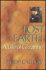 Lost Earth - A Life of Cezanneby: Callow, Philip - Product Image