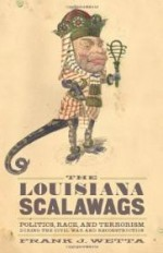Louisiana Scalawags, The : politics, race, and terrorism during the Civil War and ReconstructionWetta, Frank Joseph - Product Image