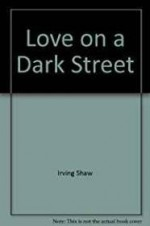 Love On a Dark Streetby: Shaw, Irwin - Product Image