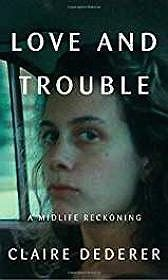 Love and Trouble: A Midlife ReckoningDederer, Claire - Product Image