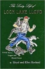 Lusty Life of Loon Lake Lloyd, The: WWII Marine, Logger and Resort OwnerKeeland, Lloyd, Illust. by: Ellen Keeland - Product Image