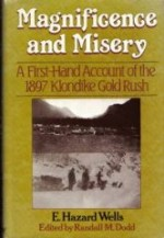 Magnificence and misery: A firsthand account of the 1897 Klondike gold rushby: Wells, E. Hazard - Product Image