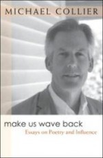 Make Us Wave Back: Essays on Poetry and Influenceby: Collier, Michael - Product Image