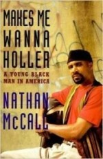 Makes Me Wanna Holler: A Young Black Man in Americaby: McCall, Nathan - Product Image