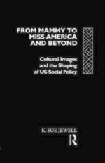 Mammy to Miss America and Beyond - Cultural Images and the Shaping of US Social Policy, FromJewell, K. Sue - Product Image