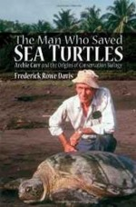 Man Who Saved Sea Turtles, The: Archie Carr and the Origins of Conservation Biologyby: Davis, Frederick Rowe - Product Image