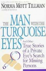 Man With the Turquoise Eyes, The: And Other True Stories of a Private Eye's Search for Missing Personsby: Tillman, Norma Mott - Product Image