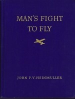 Man's Fight To Fly: Famous World-Record Flights and a Chronology of Aviation (SIGNED COPY)by: Heinmuller, John P.V. - Product Image