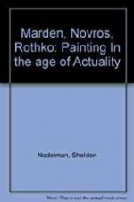 Marden, Novros, Rothko: Painting in the Age of Actualityby: Nodelman, Sheldon - Product Image