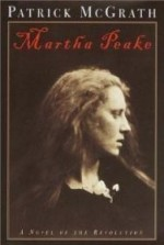 Martha Peake: A Novel of the Revolutionby: McGrath, Patrick - Product Image