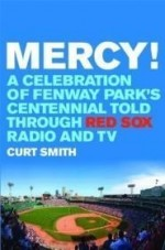 Mercy!: A Celebration of Fenway Park's Centennial Told Through Red Sox Radio and TVby: Smith, Curt - Product Image