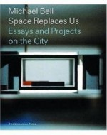 Michael Bell: Space Replaces Us--Essays and Projects on the CityBELL, MICHAEL - Product Image