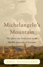 Michelangelo's Mountain: The Quest For Perfection in the Marble Quarries of Carraraby: Scigliano, Eric - Product Image