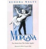 "Morgana: Two Stories from ""the Golden Apples""by: Welty, Eudora - Product Image"