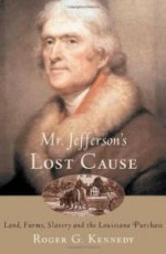 Mr. Jefferson's Lost Cause: Land, Farmers, Slavery, and the Louisiana Purchaseby: Kennedy, Roger G. - Product Image