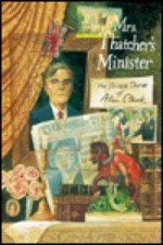 Mrs. Thatcher's Minister: The Private Diaries of Alan Clarkby: Clark, Alan - Product Image