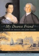 My Dearest Friend: Letters of Abigail and John Adamsby: Hogan, Margaret A. and C. James Taylor - Product Image
