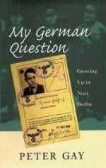 My German Question - Growing Up in Nazi Berlinby: Gay, Peter - Product Image