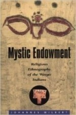 Mystic Endowment: Religious Ethnography of the Warao Indians (Religions of the World (Harvard))by: Wilbert, Johannes - Product Image