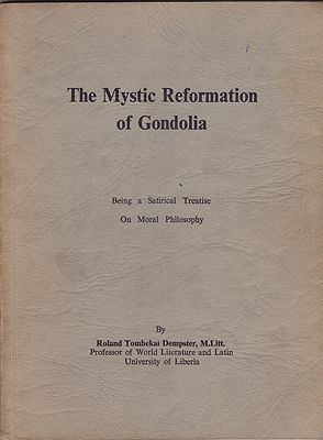 Mystic Reformation of Gondolia, The - Being a Satirical Treatise On Moral Philosophyby: Dempster, Roland Tombekai - Product Image