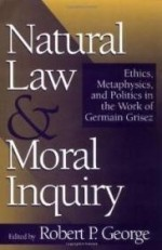 Natural Law and Moral Inquiry: Ethics, Metaphysics, and Politics in the Thought of Germain Grisezby: George, Robert P. - Product Image
