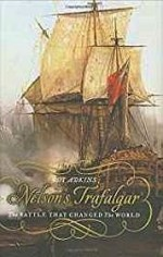 Nelsons Trafalgar: The Battle That Changed the WorldAdkins, Roy - Product Image