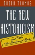 New Historicism and Other OldFashioned Topics, The by: Thomas, Brook - Product Image