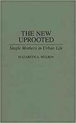 New Uprooted, The: Single Mothers in Urban Lifeby: Mulroy, Elizabth - Product Image