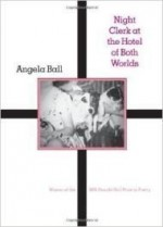 Night Clerk at the Hotel of Both Worlds (Pitt Poetry Series)by: BALL, ANGELA - Product Image